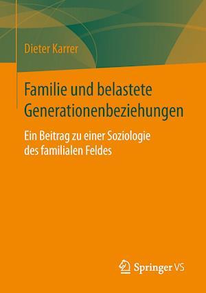 Familie Und Belastete Generationenbeziehungen af Dieter Karrer