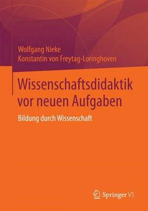 Wissenschaftsdidaktik VOR Neuen Aufgaben af Konstantin Von Freytag-Lorinhoven, Konstantin Freytag-Lorinhoven, Wolfgang Nieke