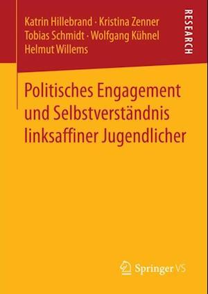 Politisches Engagement und Selbstverstandnis linksaffiner Jugendlicher af Wolfgang Kuhnel, Tobias Schmidt, Helmut Willems