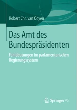 Das Amt des Bundesprasidenten af Robert Chr. Van Ooyen