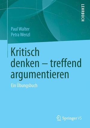 Kritisch Denken Treffend Argumentieren af Paul Walter, Petra Wenzl