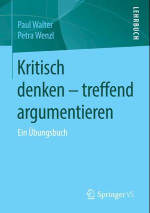 Kritisch denken - treffend argumentieren af Paul Walter, Petra Wenzl