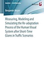 Measuring, Modeling and Simulating the Re-Adaptation Process of the Human Visual System After Short-Time Glares in Traffic Scenarios (Autouni Schriftenreihe, nr. 89)