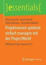 Projektwissen Spielend Einfach Managen Mit Der Projectworld (Essentials)