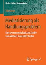 Mediatisierung ALS Handlungsproblem (Medien - Kultur - Kommunikation)
