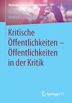 Kritische Offentlichkeiten - Offentlichkeiten in Der Kritik (Medienkulturen Im Digitalen Zeitalter)
