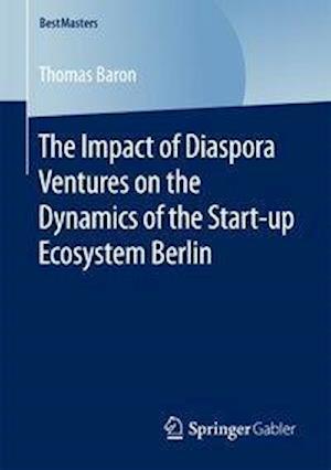 Bog, paperback The Impact of Diaspora Ventures on the Dynamics of the Start-Up Ecosystem Berlin af Thomas Baron