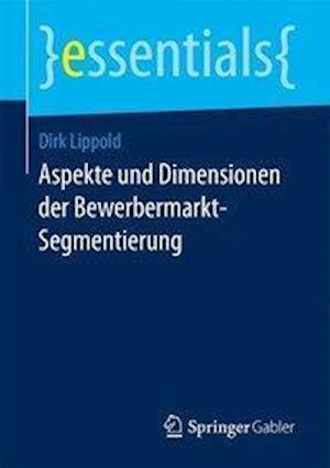 Bog, paperback Aspekte Und Dimensionen Der Bewerbermarkt-Segmentierung af Dirk Lippold