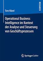 Operational Business Intelligence Im Kontext Der Analyse Und Steuerung Von Geschaftsprozessen
