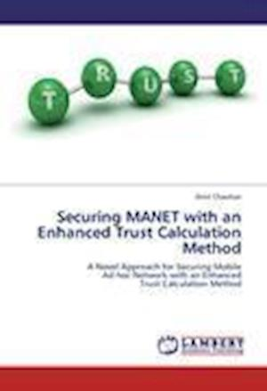 Securing Manet with an Enhanced Trust Calculation Method af Amit Chauhan