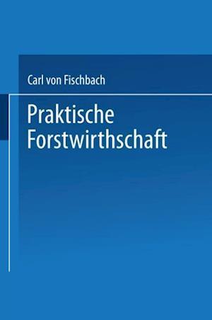 Praktische Forstwirthschaft af Carl Von Fischbach, Carl Von Fischbach