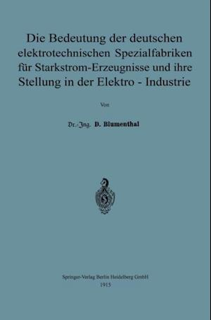 Die Bedeutung der deutschen elektrotechnischen Spezialfabriken fur Starkstrom-Erzeugnisse und ihre Stellung in der Elektro-Industrie af David Blumenthal