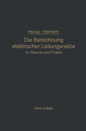 Die Berechnung Elektrischer Leitungsnetze in Theorie Und Praxis af Clarence Feldmann