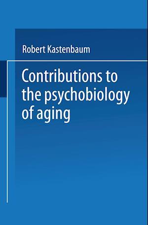Contributions to the Psychobiology of Aging af Robert Kastenbaum