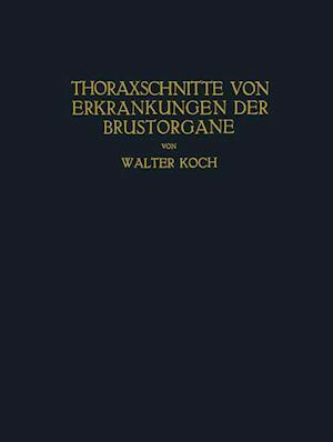 Thoraxschnitte Von Erkrankungen Der Brustorgane af Walter Koch