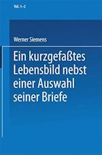 Ein Kurzgefasstes Lebensbild Nebst Einer Auswahl Seiner Briefe af Conrad Matschoss, Werner Siemens