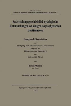 Entwicklungsgeschichtlich-cytologische Untersuchungen an einigen saprophytischen Gentianaceen af Ernst Oehler