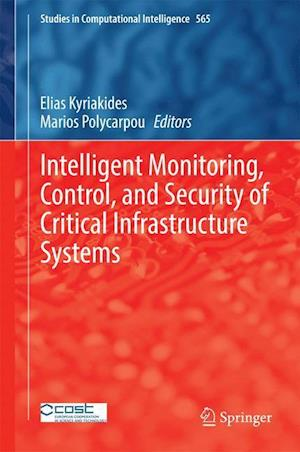 Intelligent Monitoring, Control, and Security of Critical Infrastructure Systems af Elias Kyriakides