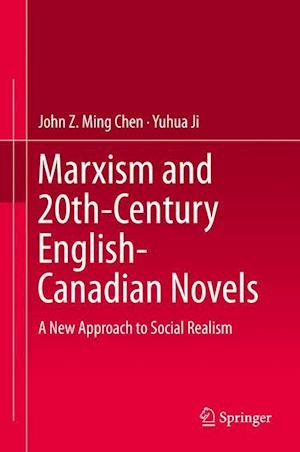 Marxism and 20th-Century English-Canadian Novels af John Z. Ming Chen