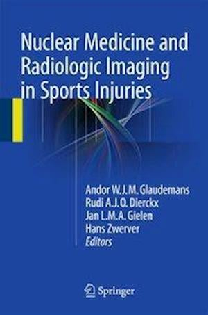 Nuclear Medicine and Radiologic Imaging in Sports Injuries af Andor W. J. M. Glaudemans