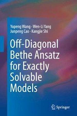 Off-Diagonal Bethe Ansatz for Exactly Solvable Models af Yupeng Wang