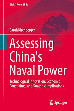 Assessing China's Naval Power af Sarah Kirchberger