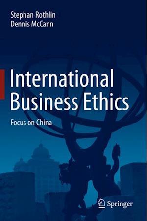 International Business Ethics af Dennis Mccann, Stephan Rothlin