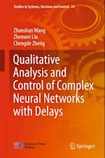 Qualitative Analysis and Control of Complex Neural Networks with Delays af Zhanshan Wang, Chengde Zheng, Zhenwei Liu