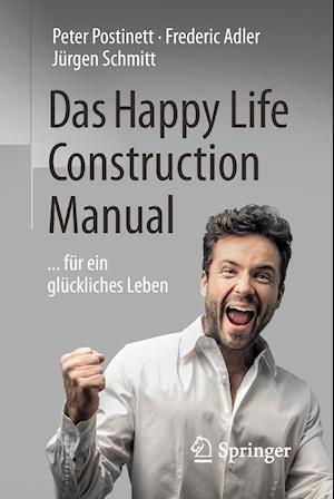 Das Happy Life Construction Manual af Frederic Adler, Jurgen Schmitt, Peter Postinett