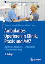 Ambulantes Operieren in Klinik, Praxis Und Mvz (Erfolgskonzepte Praxis- & Krankenhaus-management)