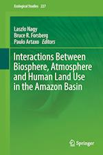 Interactions Between Biosphere, Atmosphere and Human Land Use in the Amazon Basin (ECOLOGICAL STUDIES, nr. 227)