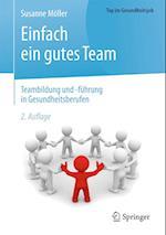 Einfach Ein Gutes Team - Teambildung Und -Fuhrung in Gesundheitsberufen (Top Im Gesundheitsjob)