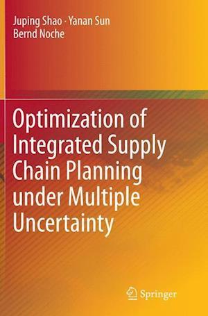 Bog, paperback Optimization of Integrated Supply Chain Planning Under Multiple Uncertainty af Juping Shao