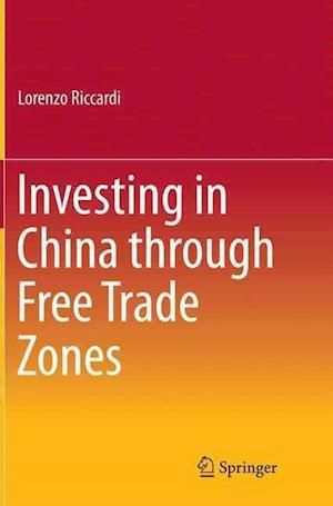 Bog, paperback Investing in China Through Free Trade Zones af Lorenzo Riccardi