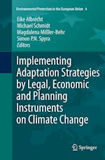 Implementing Adaptation Strategies by Legal, Economic and Planning Instruments on Climate Change (Environmental Protection in the European Union, nr. 5)