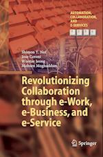 Revolutionizing Collaboration Through E-Work, E-Business, and E-Service (Automation, Collaboration, & E-services, nr. 2)