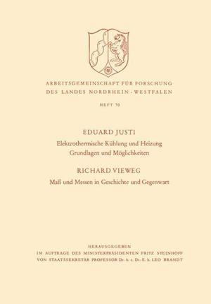 Elektrothermische Kuhlung Und Heizung Grundlagen Und Moglichkeiten. Mass Und Messen in Geschichte Und Gegenwart af Eduard Justi