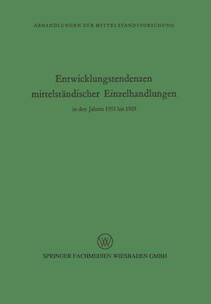 Entwicklungstendenzen Mittelstandischer Einzelhandlungen in Den Jahren 1951 Bis 1959 af Rudolf Seyffert, Rudolf Seyffert