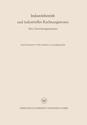 Industriebetrieb Und Industrielles Rechnungswesen af Erwin Geldmacher