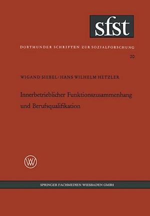 Innerbetrieblicher Funktionszusammenhang Und Berufsqualifikation af Wigand Siebel