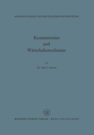 Konzentration Und Wirtschaftswachstum af Axel L. Reuter, Axel L. Reuter