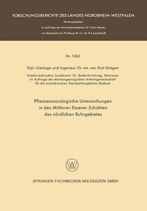 Pflanzensoziologische Untersuchungen in Den Mittleren Essener Schichten Des Nordlichen Ruhrgebietes af Kurt Dragert