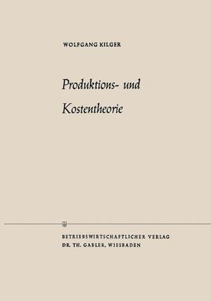 Produktions- Und Kostentheorie af Wolfgang Kilger