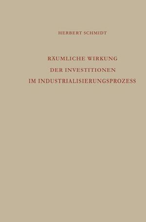 Raumliche Wirkung Der Investitionen Im Industrialisierungsprozess af Herbert Schmidt