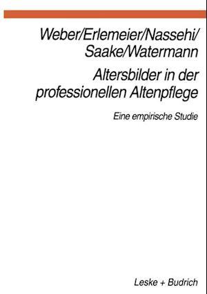 Altersbilder in der professionellen Altenpflege af Georg Weber, Armin Nassehi, Lars Oliver Watermann