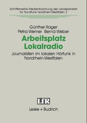 Arbeitsplatz Lokalradio af Gunther Rager, Bernd Weber, Petra Werner