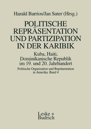 Politische Reprasentation und Partizipation in der Karibik. Kuba, Haiti, Dominikanische Republik im 19. und 20. Jahrhundert