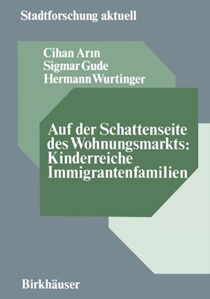 Auf der Schattenseite des Wohnungsmarkts: Kinderreiche Immigrantenfamilien af Cihan Arin, Hermann Wurtinger, Sigmar Gude