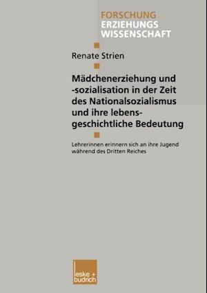 Madchenerziehung und -sozialisation in der Zeit des Nationalsozialismus und ihre lebensgeschichtliche Bedeutung af Renate Strien