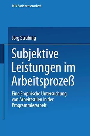 Subjektive Leistungen Im Arbeitsprozess af Jorg Strubing